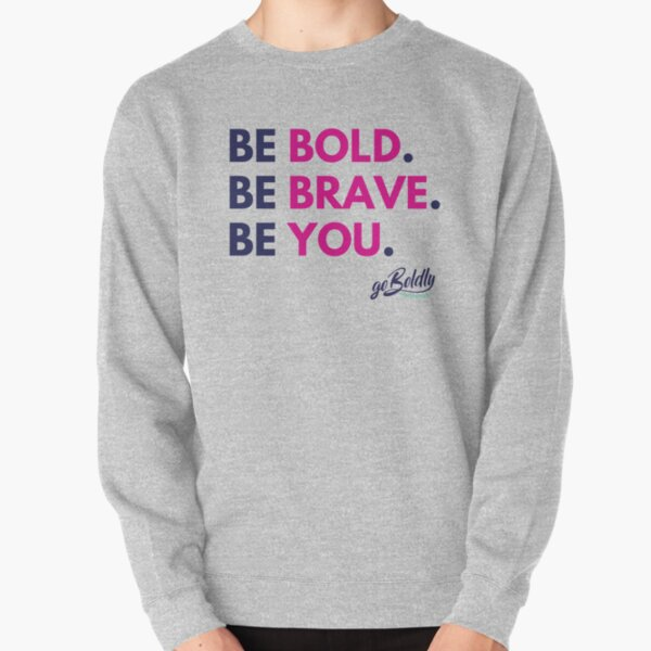 Be Bold. Be Brave. Be You. Pullover Sweatshirt