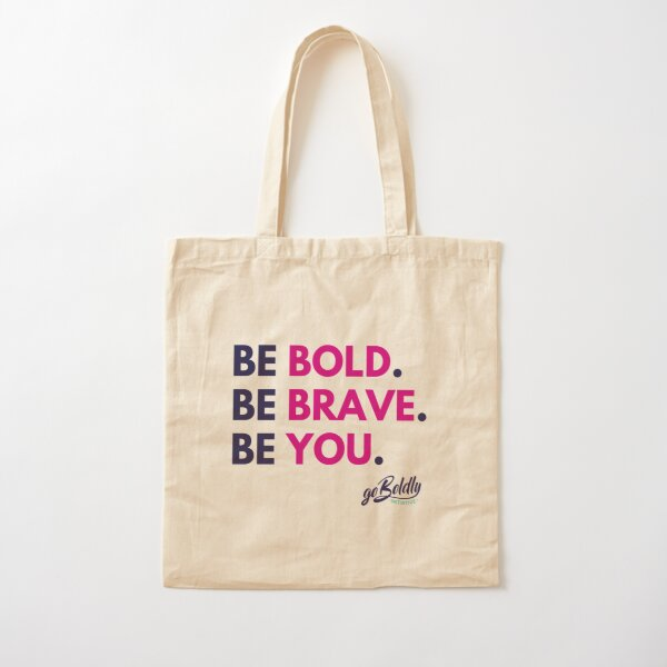 Be Bold. Be Brave. Be You. Cotton Tote Bag