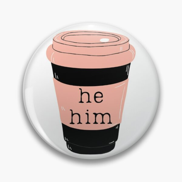 He Him Pronouns Pink Coffee Cup Pin