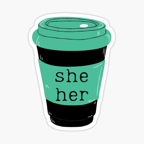 She Her Pronouns Green Coffee Cup Sticker