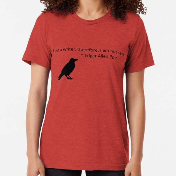 I am a writer, therefore, I am not sane (white) Tri-blend T-Shirt