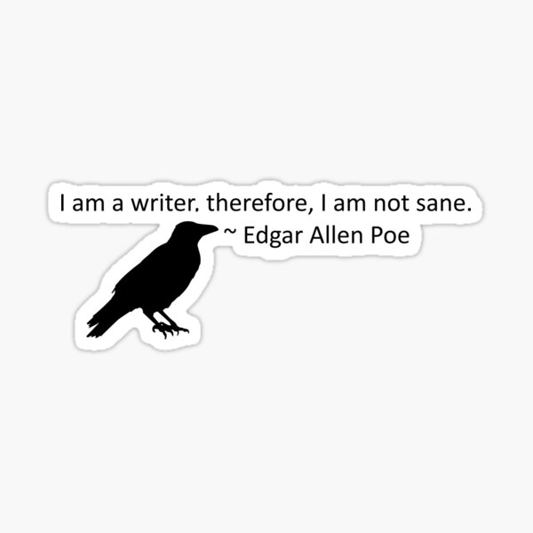 I am a writer, therefore, I am not sane (white) Sticker
