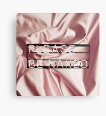 Be naked.  Metal Print