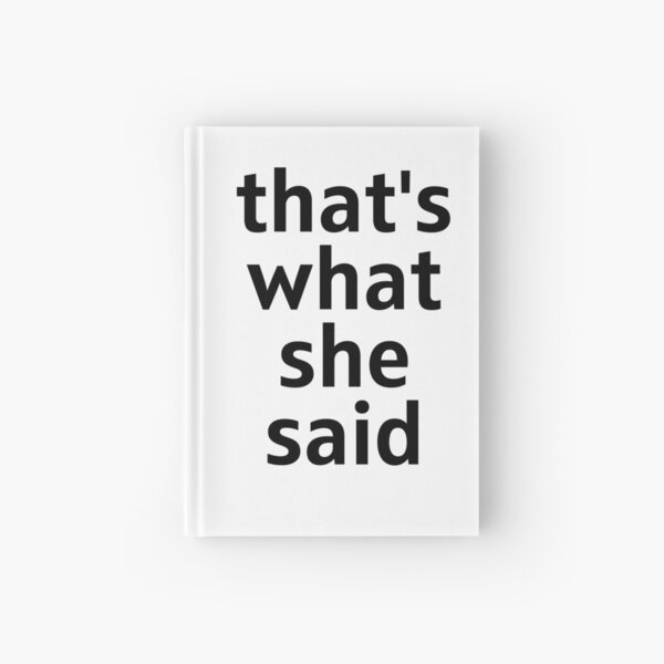 That's what she said Hardcover Journal