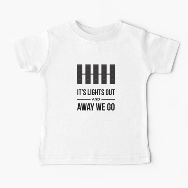 It's Lights Out And Away We Go (All Lights Out!) Baby T-Shirt