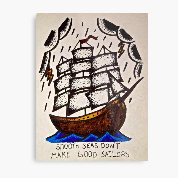 Smooth Seas Don't Make Good Sailors Metal Print