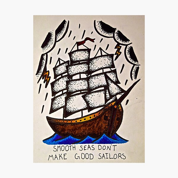 Smooth Seas Don't Make Good Sailors Photographic Print