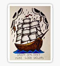 Smooth Seas Don't Make Good Sailors Sticker