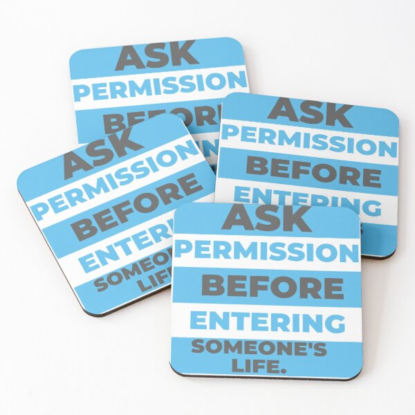 Ask permission before entering someone's life. Coasters (Set of 4)