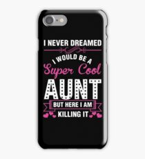 i never dreamed i would be a super cool aunt iPhone Case/Skin