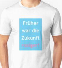 Früher war die Zukunft rosiger! T-Shirt