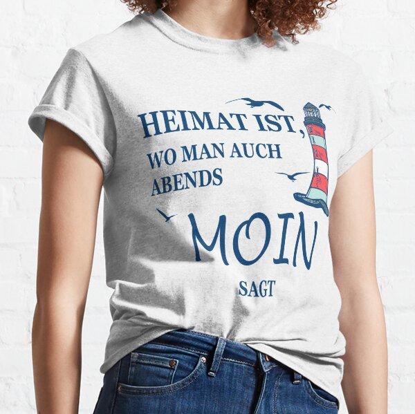 Heimat ist wo man auch Abends Moin sagt Classic T-Shirt