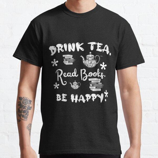 Drink tea. Read books. Be happy. Classic T-Shirt