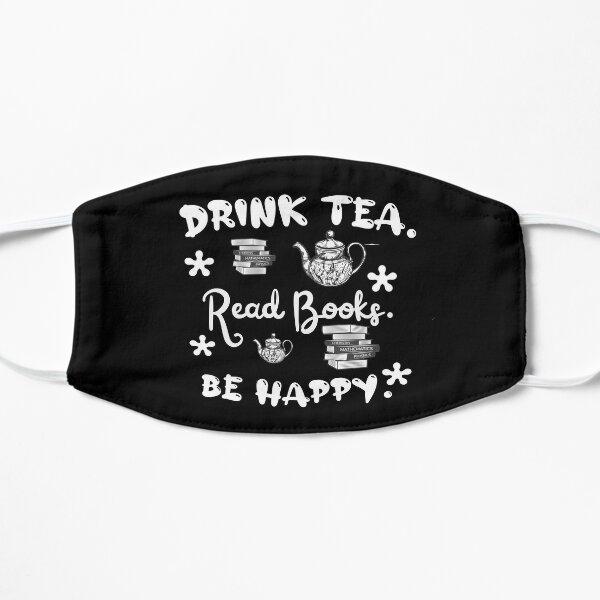 Drink tea. Read books. Be happy. Flat Mask