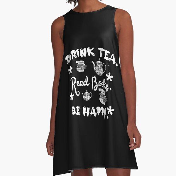 Drink tea. Read books. Be happy. A-Line Dress