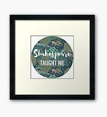 LIT NERD :: SHAKESPEARE TAUGHT ME Framed Print