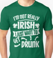 Not Irish Just Want to Get Drunk T-Shirt
