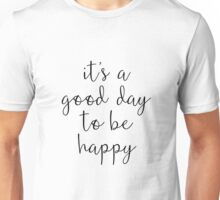 A Good Day to Be Happy Motivational Quote Unisex T-Shirt