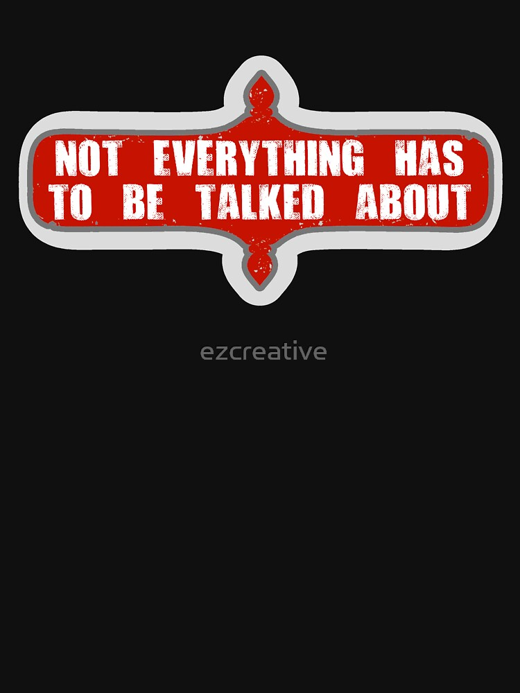 Not Everything Has to be Talked About by ezcreative