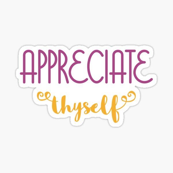 Appreciate Thyself Sticker