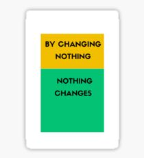By changing nothing nothing changes Sticker