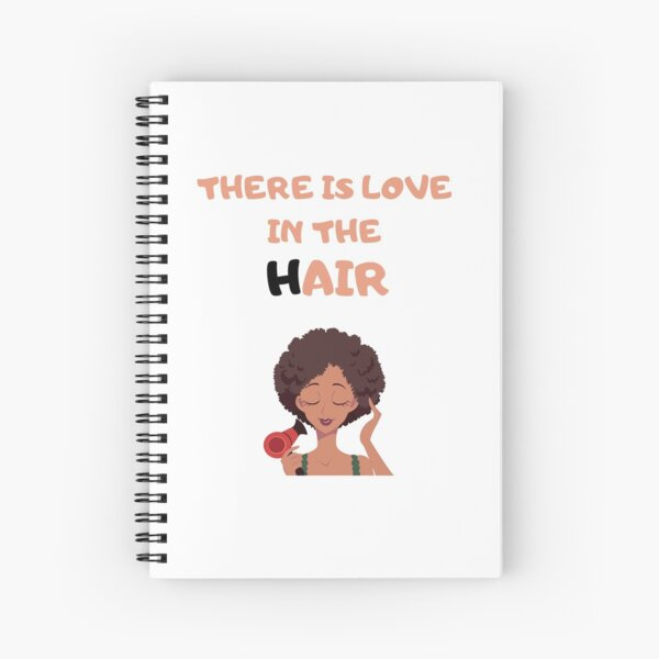 There is Love In The Hair | Black Hair | Black Natural Hair | African American Hair | Hair Quotes  Spiral Notebook
