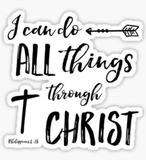 All Things Through Christ - Phil 4:13  Sticker