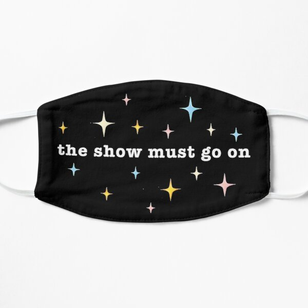 The Show Must Go On: 2021 Style Flat Mask