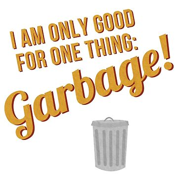 Only good for one thing: GARBAGE! by cel3stial