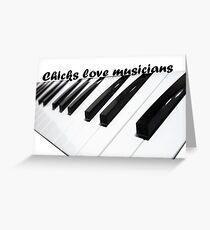 Chicks love musicians Greeting Card