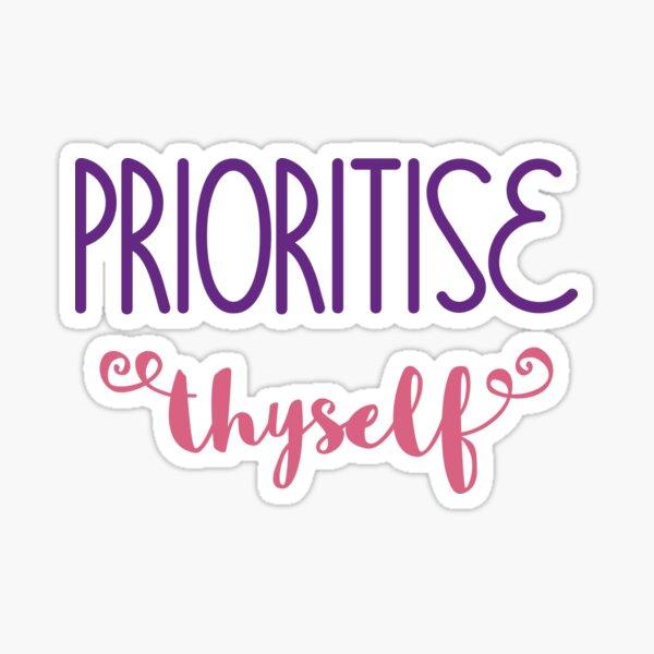 Prioritise Thyself Sticker