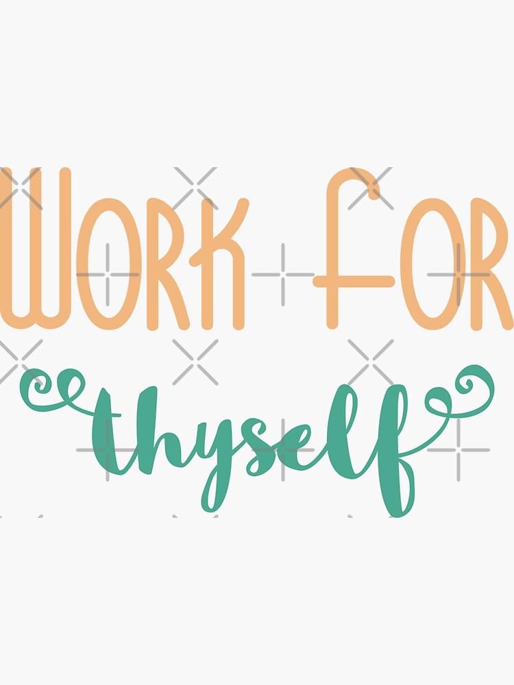 Work For Thyself by a-golden-spiral