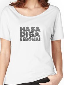 HASA DIGA EEBOWAI - The Book Of Mormon Women's Relaxed Fit T-Shirt