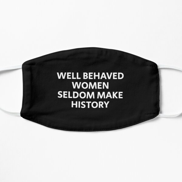 Well behaved women seldom make history Flat Mask