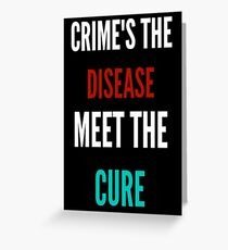Crime's The Disease... Greeting Card