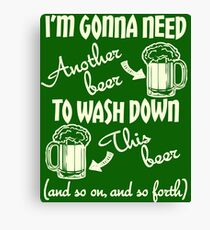 I'm Gonna Need Another Beer St Paddys Day Canvas Print