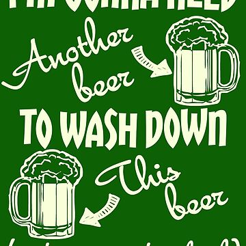 I'm Gonna Need Another Beer St Paddys Day by Maehemm