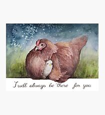 I Will Always Be There For You Photographic Print