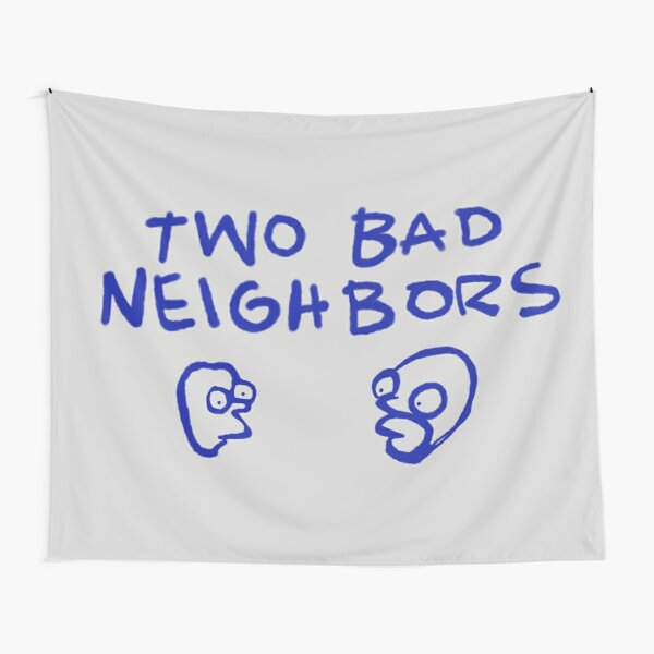 Two bad neighbors Tapestry