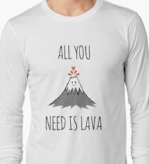 AllYouNeedIsLava! Long Sleeve T-Shirt