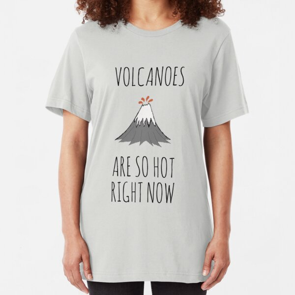 Volcanoes are so hot right now Slim Fit T-Shirt