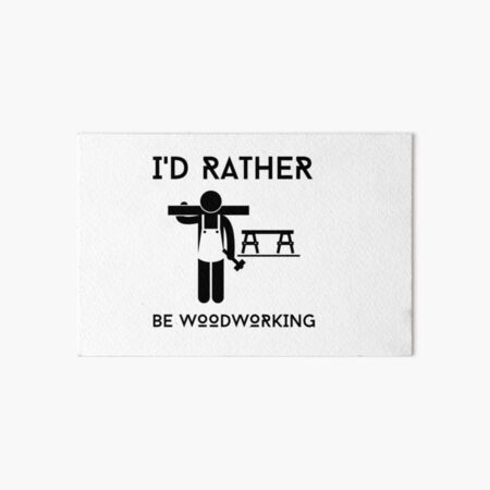 I'd Rather Be Woodworking Art Board Print