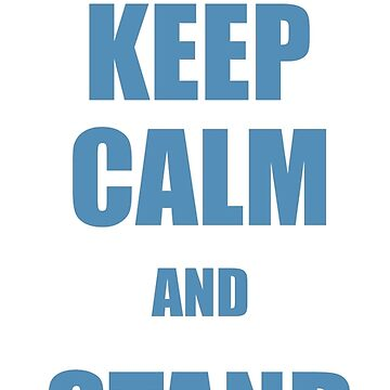 Keep Calm And Stand Up by clone1