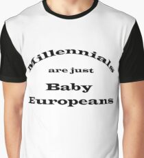 Millennials are just Baby Europeans Graphic T-Shirt