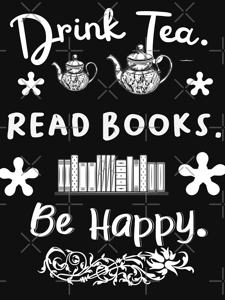 Drink tea. Read books. Be happy. by STRADE