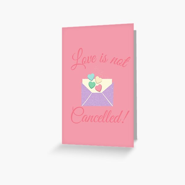 Love is not cancelled Greeting Card