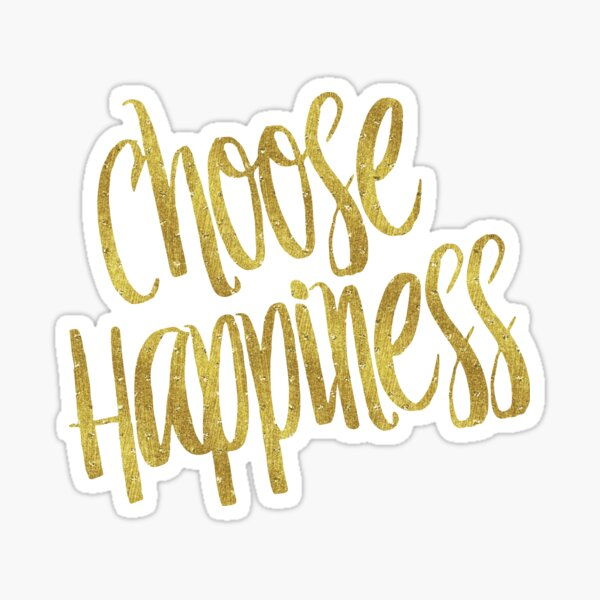Choose Happiness Gold Faux Foil Metallic Glitter Inspirational Quote  Sticker