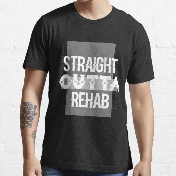 Straight Outta Rehab Essential T-Shirt