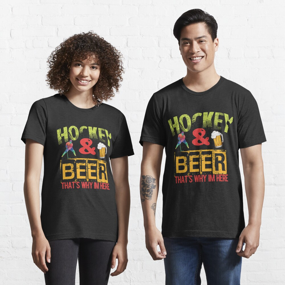 Hockey And Beer That's Why I'm Here Essential T-Shirt