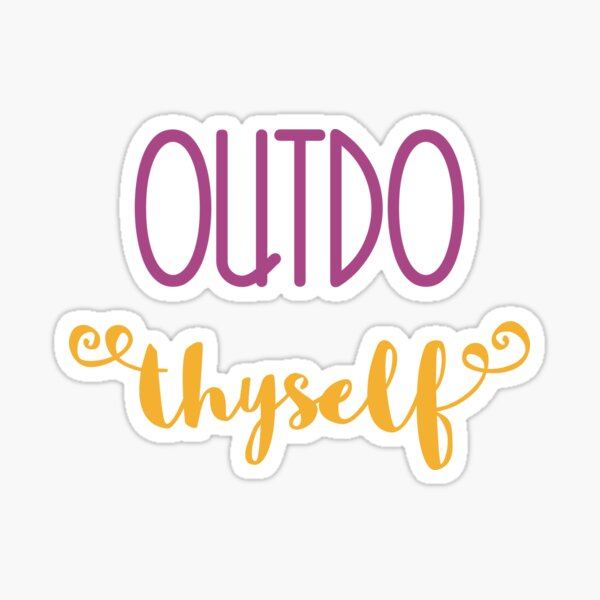 Outdo Thyself Sticker